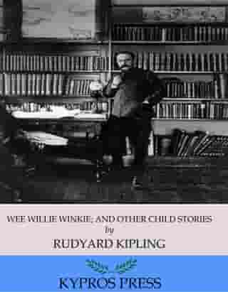 Wee Willie Winkie; and Other Child Stories