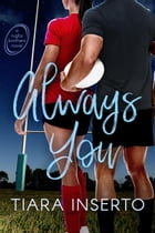 Always You: Rugby Brothers, #2 by Tiara Inserto