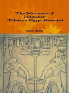 The Minotaur of Númenor – Tolkien's Egypt Revealed by Anand Madhu