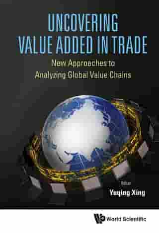 Uncovering Value Added In Trade: New Approaches To Analyzing Global Value Chains by Kae Sugawara
