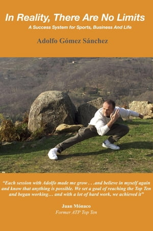 In Reality, There Are No Limits: A Success System for Sports, Business and Life by Adolfo Gomez Sanchez