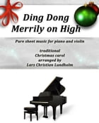 Ding Dong Merrily on High Pure sheet music for piano and violin, traditional Christmas carol arranged by Lars Christian Lundholm by Pure Sheet music