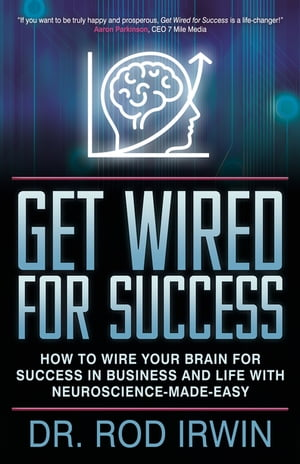 Get Wired for Success: How to Wire Your Brain for Success in Business and Life with Neuroscience-made-easy!