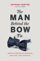 The Man Behind the Bow Tie: Arthur Porter on Business, Politics and Intrigue
