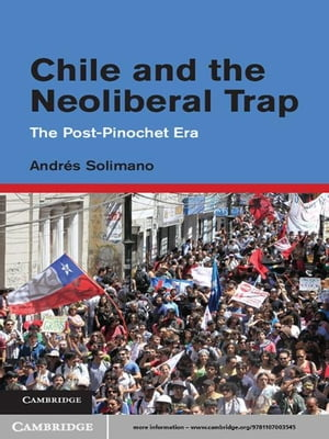 Chile and the Neoliberal Trap The Post-Pinochet Era