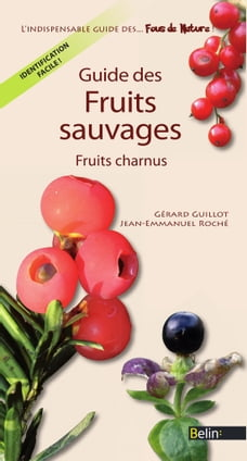 Guide des fruits sauvages. Fruits charnus: Fruits charnus