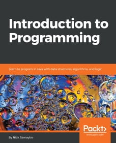 Introduction to Programming: Learn to program in Java with data structures, algorithms, and logic