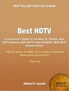 Best HDTV: A Consumer's Guide To The Best TV, Plasma, Best HDTV Antenna, Best HDTV Cable Amplifier, Best HDTV A by Mildred R. Guyette
