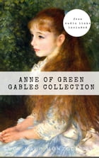 Anne of Green Gables Collection: Anne of Green Gables, Anne of the Island, and More Anne Shirley Books [Free Audio Links Included] by Lucy Maud Montgomery