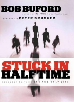 Book Stuck in Halftime: Reinvesting Your One and Only Life by Bob P. Buford