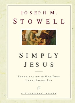 Book Simply Jesus and You: Experience His Presence & His Purpose by Joseph M. Stowell