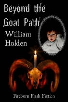 Beyond the Goat Path by William Holden
