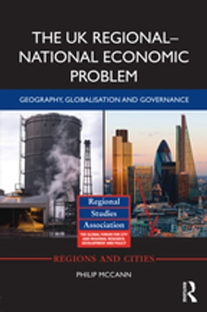 The UK Regional?National Economic Problem Geography,  globalisation and governance
