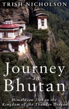 Journey in Bhutan:: Himalayan Trek in the Kingdom of the Thunder Dragon by Trish Nicholson