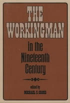 The Workingman in the 19th Century by Michael S. Cross