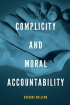 Complicity and Moral Accountability by Gregory Mellema