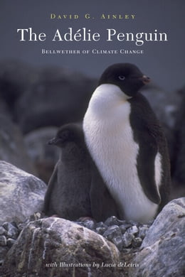 Book The Adélie Penguin: Bellwether of Climate Change by David Ainley