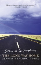 The Long Way Home: A journey through South Africa by Dana Snyman