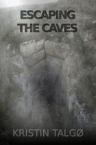 Escaping The Caves by Kristin Talgø