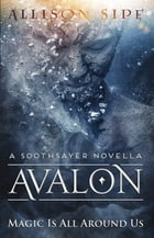 Avalon: Magic Is All Around Us by Allison Sipe