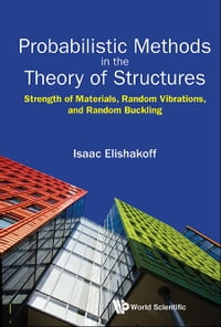 Probabilistic Methods in the Theory of Structures: Strength of Materials, Random Vibrations, and…