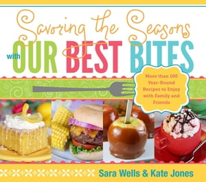 Savoring the Seasons with Our Best Bites by John Bytheway