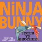 Ninja Bunny: Sister vs. Brother Cover Image