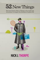 52 New things: the least famous Nick Thorpe in the world and his journey to conquer the boredom of…