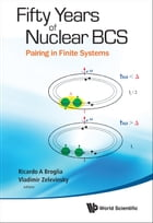 Fifty Years of Nuclear BCS: Pairing in Finite Systems by Ricardo A Broglia