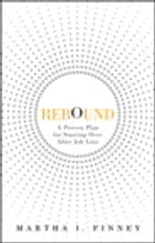 Rebound: A Proven Plan for Starting Over After Job Loss by Martha I. Finney