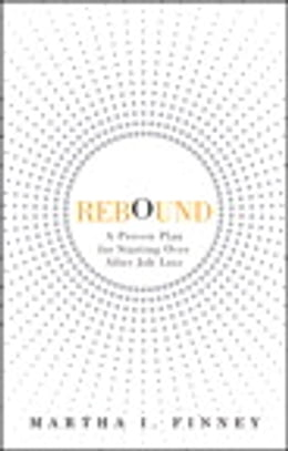 Book Rebound: A Proven Plan for Starting Over After Job Loss by Martha I. Finney