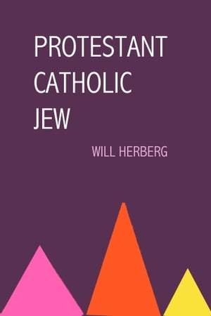 Protestant,  Catholic,  Jew An Essay in American Religious Sociology