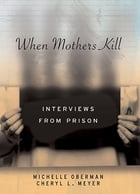 When Mothers Kill: Interviews from Prison