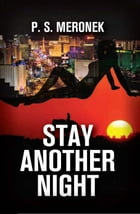 Stay Another Night by P.S. Meronek
