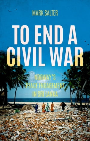 To End a Civil War Norway's Peace Engagement in Sri Lanka