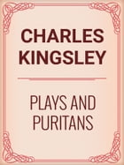 Plays and Puritans by Charles Kingsley