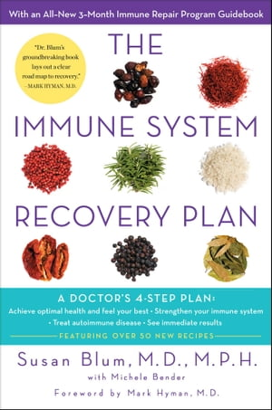 The Immune System Recovery Plan: A Doctor's 4-Step Program to Treat Autoimmune Disease by Susan Blum, MD, MPH