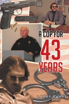 A Cop For 43 Years by Larry Rahr