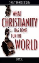 What Christianity Has Done for the World by Rose Publishing