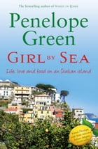 Girl By Sea: Love, life and food on an Italian island by Penelope Green