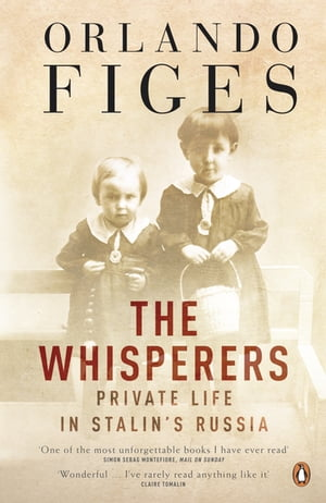 The Whisperers Private Life in Stalin's Russia
