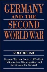 Germany and the Second World War: Volume IX/I: German Wartime Society 1939-1945: Politicization…