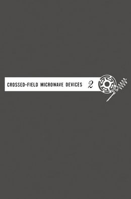 Book Crossed-field Microwave Devices V2: Principal Types of Crossed-Field Devices Analysis of Oscillator… by Mourier, G