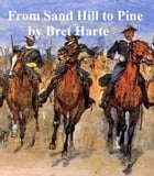 From Sand Hill to Pine, a collection of stories by Bret Harte