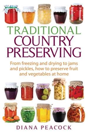 Traditional Country Preserving From freezing and drying to jams and pickles,  how to preserve fruit and vegetables at home