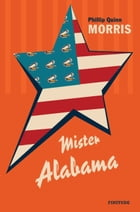 Mister Alabama by Phillip Quinn MORRIS