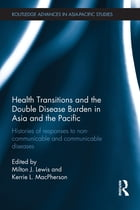 Health Transitions and the Double Disease Burden in Asia and the Pacific: Histories of Responses to…
