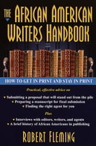 The African American Writer's Handbook: How to Get in Print and Stay in Print by Robert Fleming