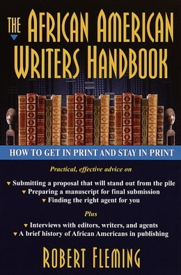 Book The African American Writer's Handbook: How to Get in Print and Stay in Print by Robert Fleming