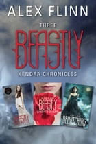 Three Beastly Kendra Chronicles: Beastly, Lindy's Diary, Bewitching by Alex Flinn
